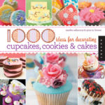 1000 Ideas for Decorating Cupcakes Cookies and Cakes cover